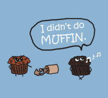 i didnt do muffin