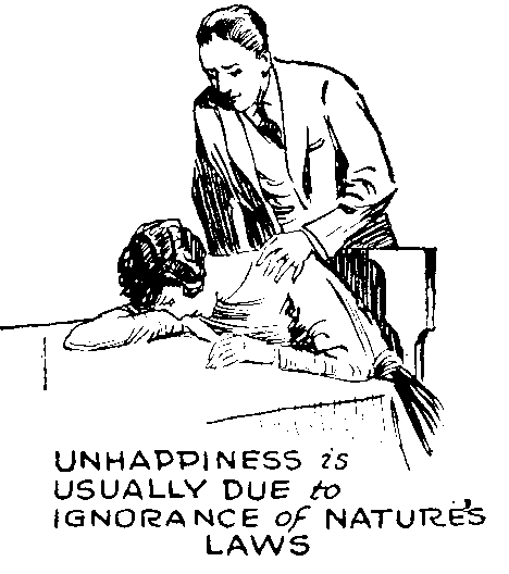 Unhappiness is usually due to ignorance of natures laws